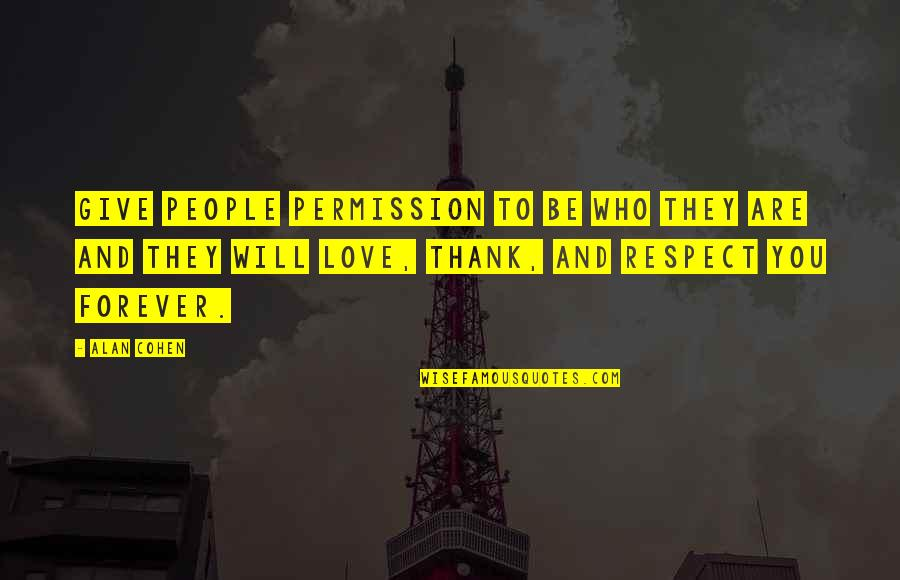 Love And Thank You Quotes By Alan Cohen: Give people permission to be who they are
