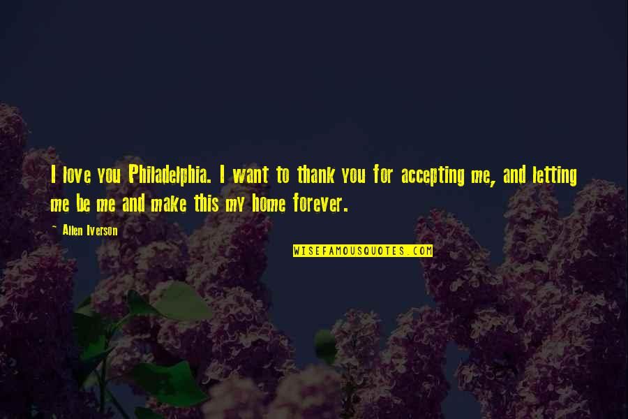 Love And Thank You Quotes By Allen Iverson: I love you Philadelphia. I want to thank