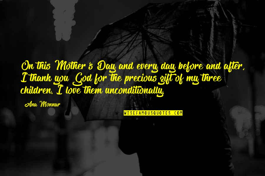 Love And Thank You Quotes By Ana Monnar: On this Mother's Day and every day before