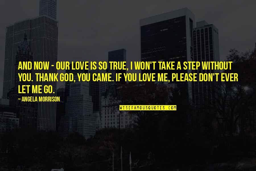 Love And Thank You Quotes By Angela Morrison: And now - our love is so true,