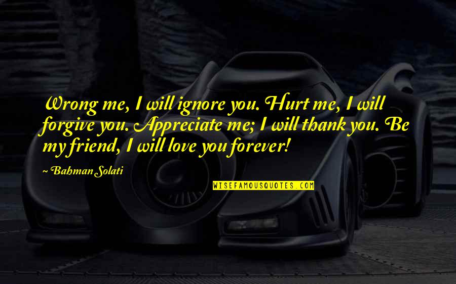 Love And Thank You Quotes By Bahman Solati: Wrong me, I will ignore you. Hurt me,