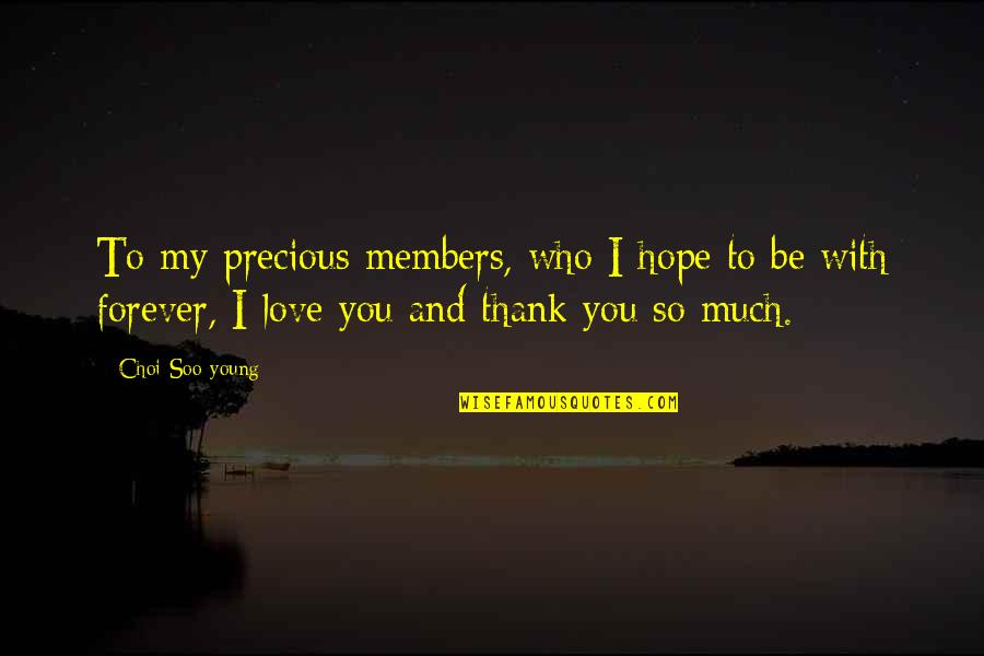 Love And Thank You Quotes By Choi Soo-young: To my precious members, who I hope to