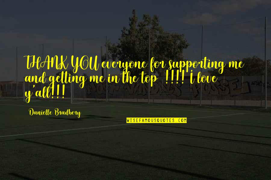Love And Thank You Quotes By Danielle Bradbery: THANK YOU everyone for supporting me and getting