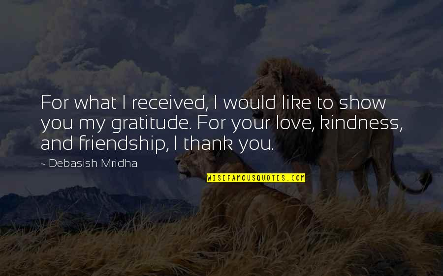 Love And Thank You Quotes By Debasish Mridha: For what I received, I would like to