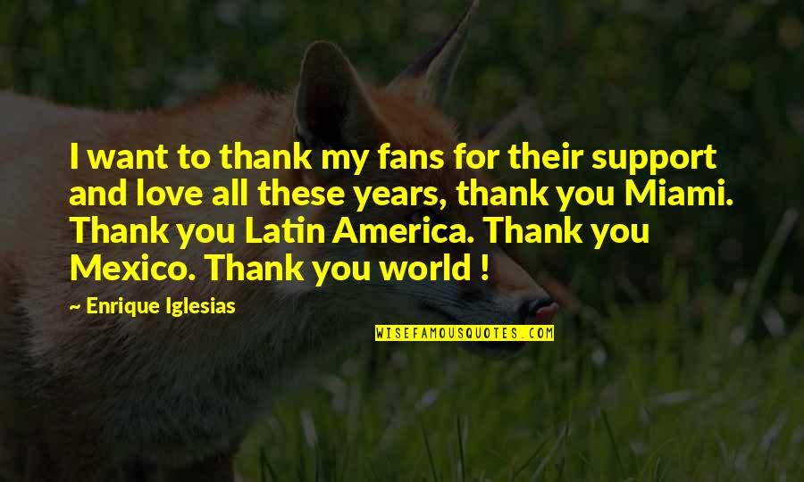 Love And Thank You Quotes By Enrique Iglesias: I want to thank my fans for their
