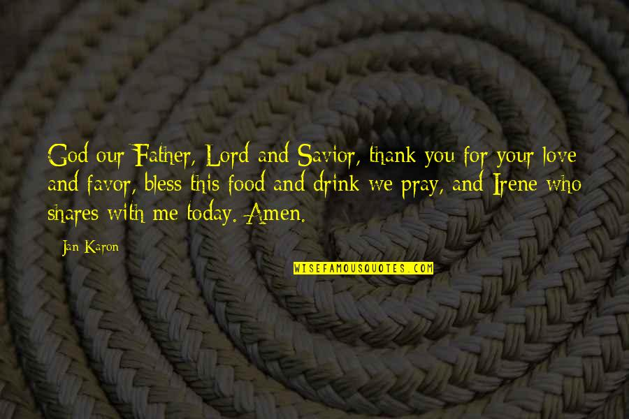 Love And Thank You Quotes By Jan Karon: God our Father, Lord and Savior, thank you