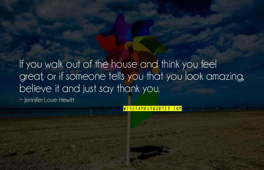 Love And Thank You Quotes By Jennifer Love Hewitt: If you walk out of the house and
