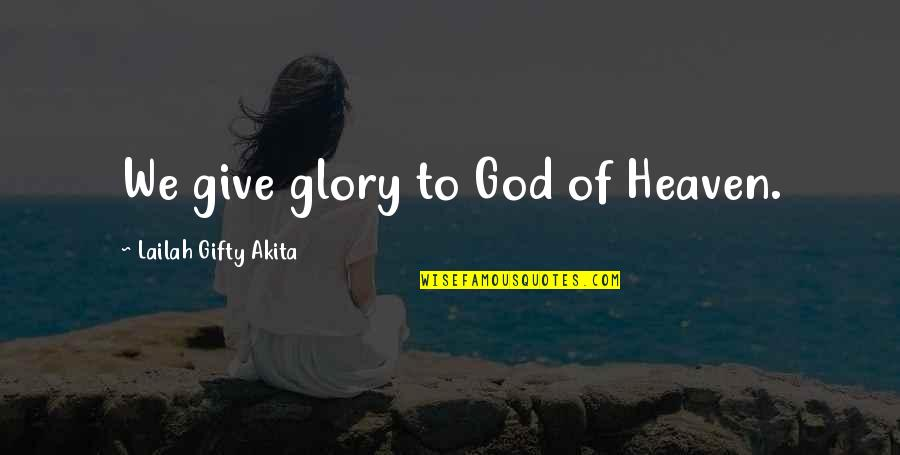Love And Thank You Quotes By Lailah Gifty Akita: We give glory to God of Heaven.