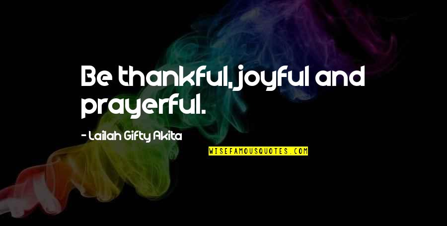 Love And Thank You Quotes By Lailah Gifty Akita: Be thankful, joyful and prayerful.