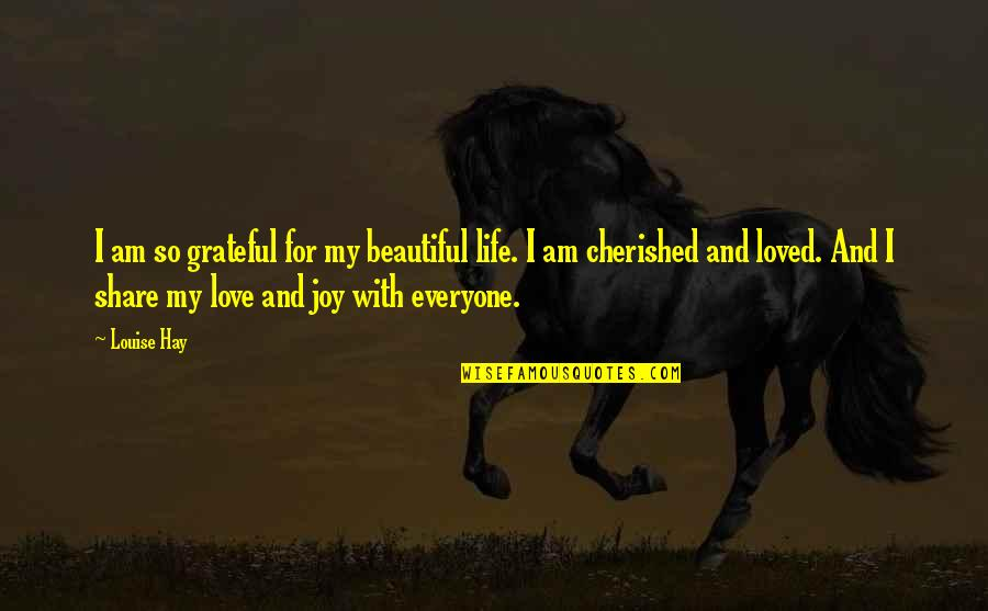Love And Thank You Quotes By Louise Hay: I am so grateful for my beautiful life.