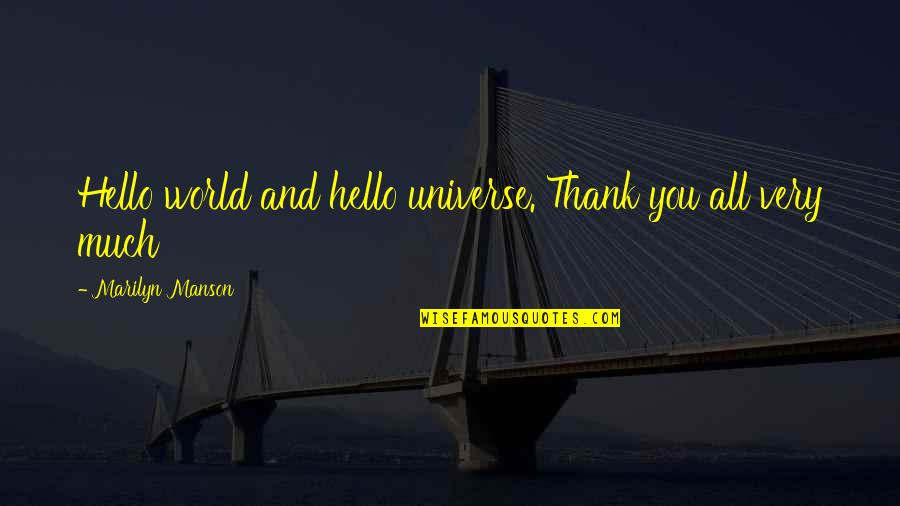 Love And Thank You Quotes By Marilyn Manson: Hello world and hello universe. Thank you all