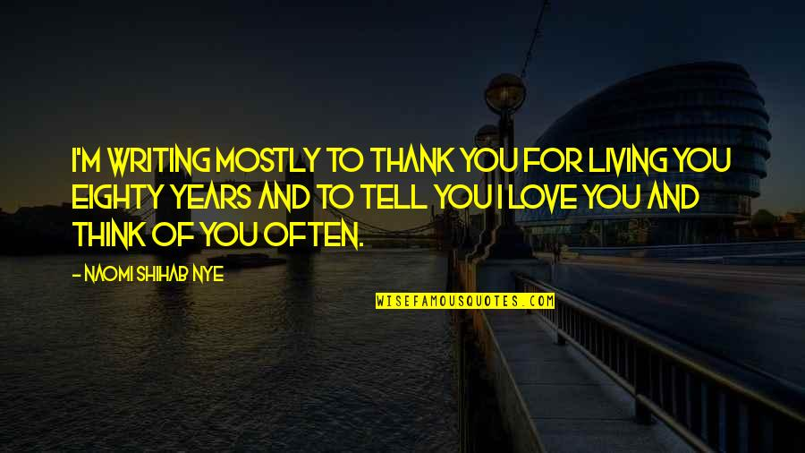 Love And Thank You Quotes By Naomi Shihab Nye: I'm writing mostly to thank you for living