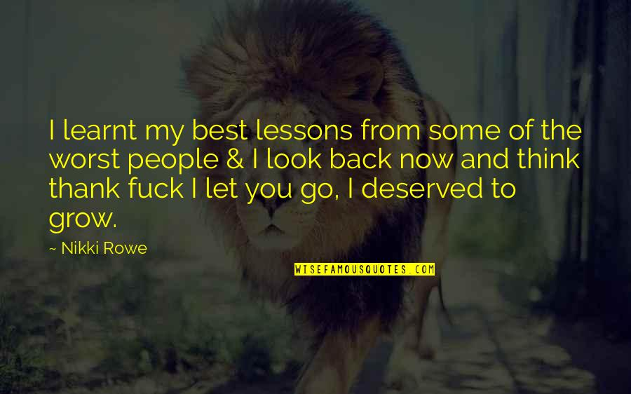 Love And Thank You Quotes By Nikki Rowe: I learnt my best lessons from some of