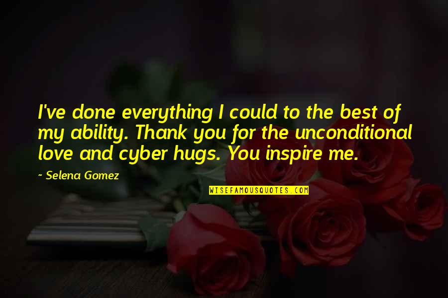 Love And Thank You Quotes By Selena Gomez: I've done everything I could to the best