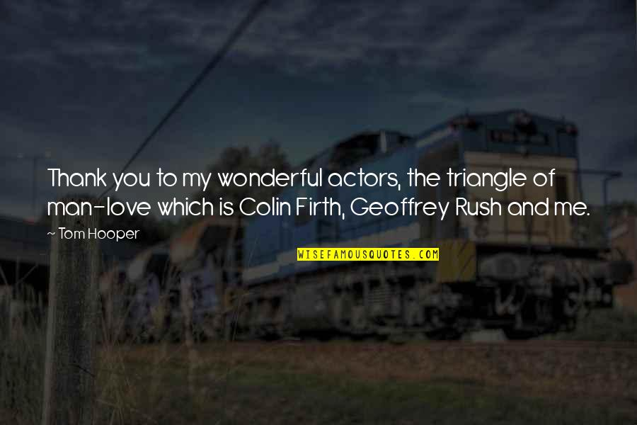 Love And Thank You Quotes By Tom Hooper: Thank you to my wonderful actors, the triangle