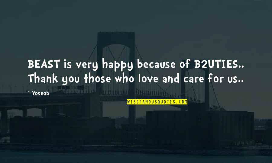 Love And Thank You Quotes By Yoseob: BEAST is very happy because of B2UTIES.. Thank