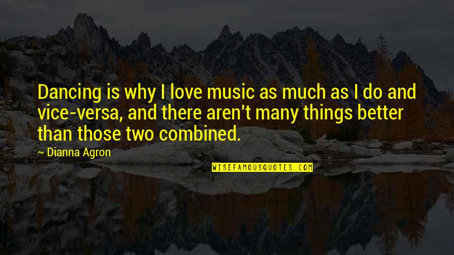 Love And Vices Quotes By Dianna Agron: Dancing is why I love music as much