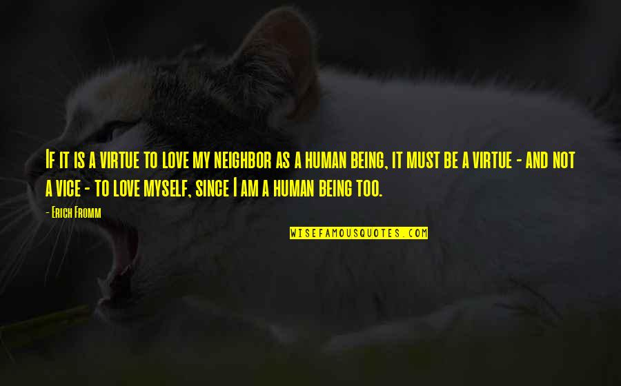 Love And Vices Quotes By Erich Fromm: If it is a virtue to love my