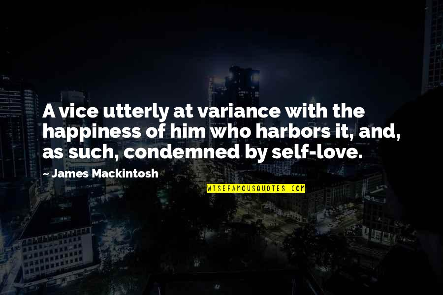 Love And Vices Quotes By James Mackintosh: A vice utterly at variance with the happiness