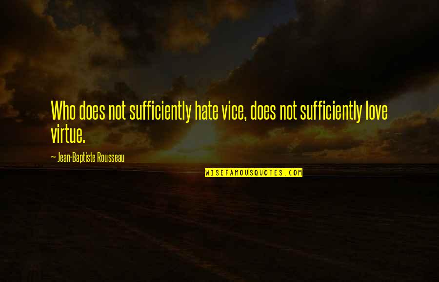 Love And Vices Quotes By Jean-Baptiste Rousseau: Who does not sufficiently hate vice, does not