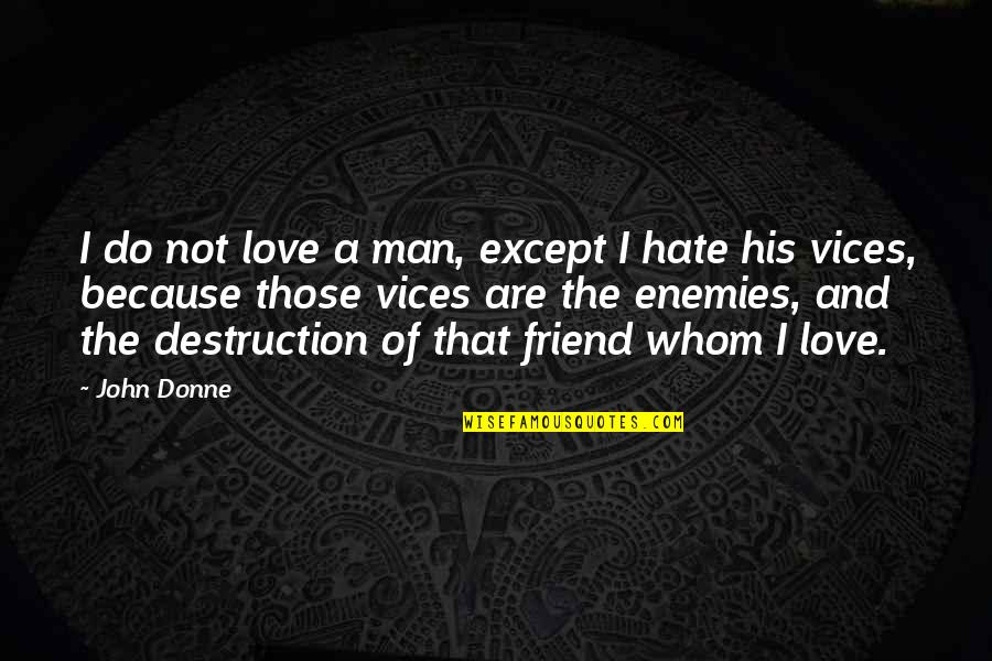 Love And Vices Quotes By John Donne: I do not love a man, except I