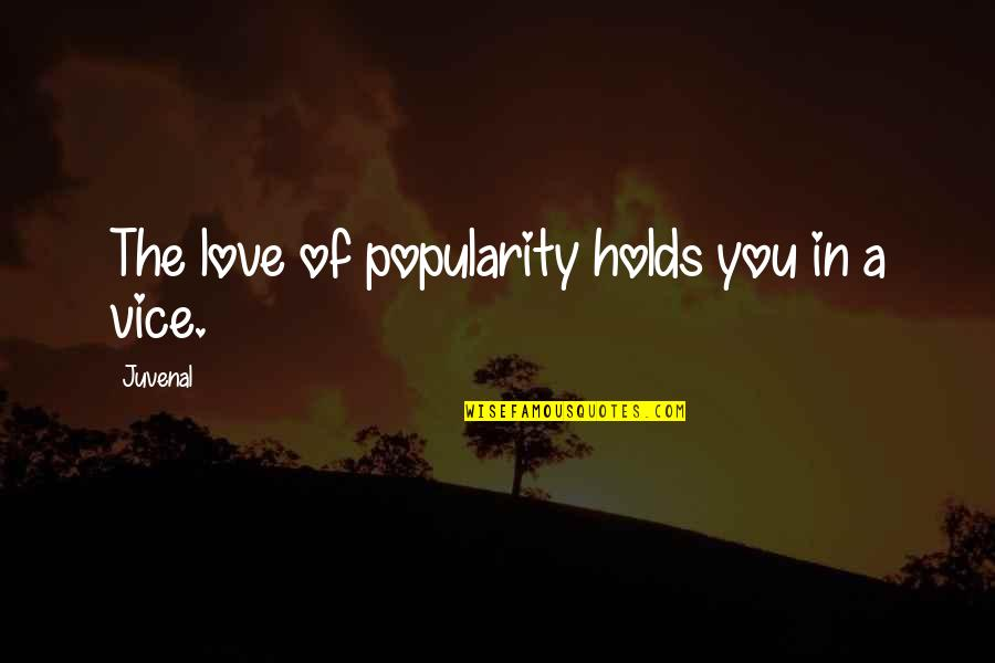 Love And Vices Quotes By Juvenal: The love of popularity holds you in a