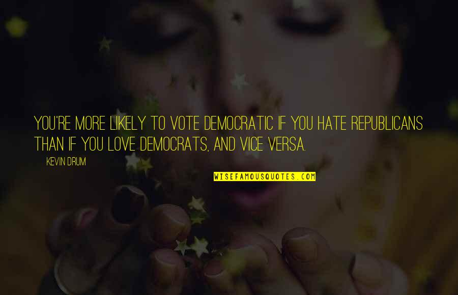 Love And Vices Quotes By Kevin Drum: You're more likely to vote Democratic if you