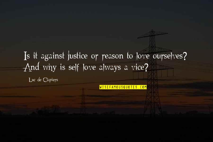 Love And Vices Quotes By Luc De Clapiers: Is it against justice or reason to love