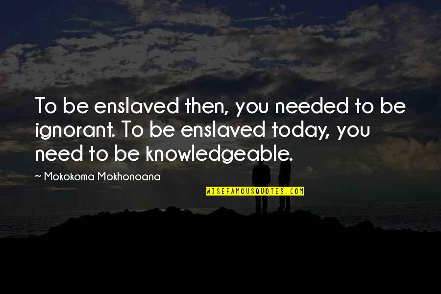 Love And Vices Quotes By Mokokoma Mokhonoana: To be enslaved then, you needed to be