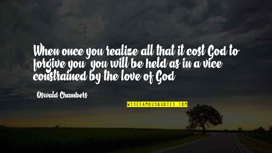 Love And Vices Quotes By Oswald Chambers: When once you realize all that it cost
