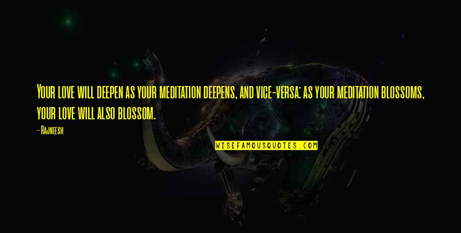 Love And Vices Quotes By Rajneesh: Your love will deepen as your meditation deepens,