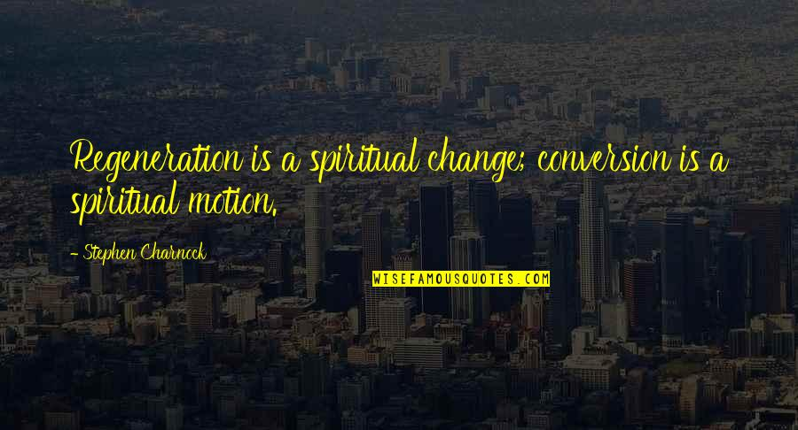 Love And Vices Quotes By Stephen Charnock: Regeneration is a spiritual change; conversion is a