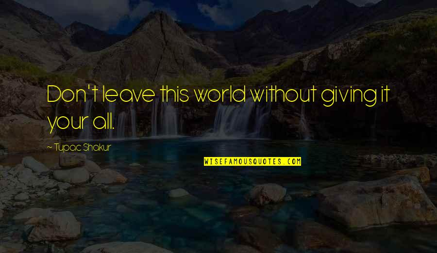 Love And Vices Quotes By Tupac Shakur: Don't leave this world without giving it your