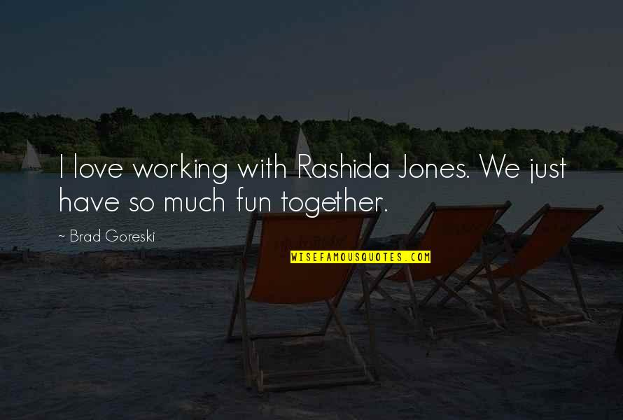 Love And Working Together Quotes By Brad Goreski: I love working with Rashida Jones. We just