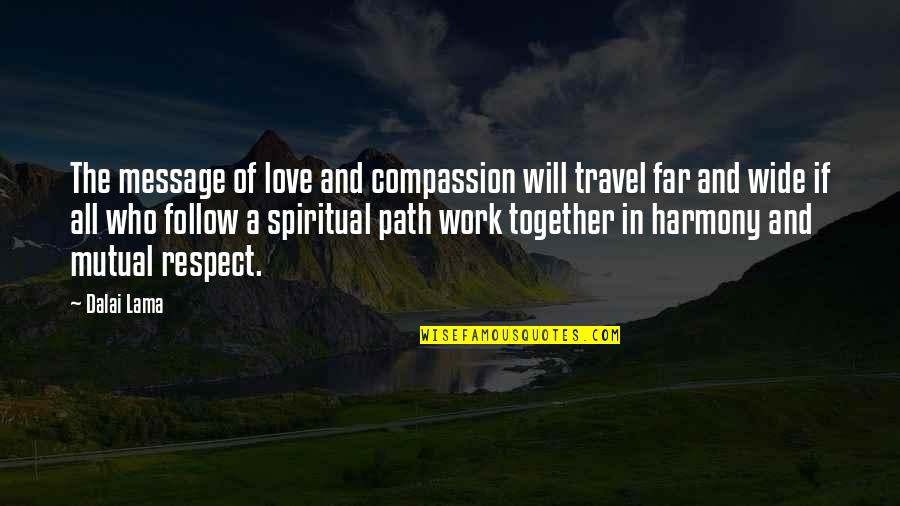 Love And Working Together Quotes By Dalai Lama: The message of love and compassion will travel