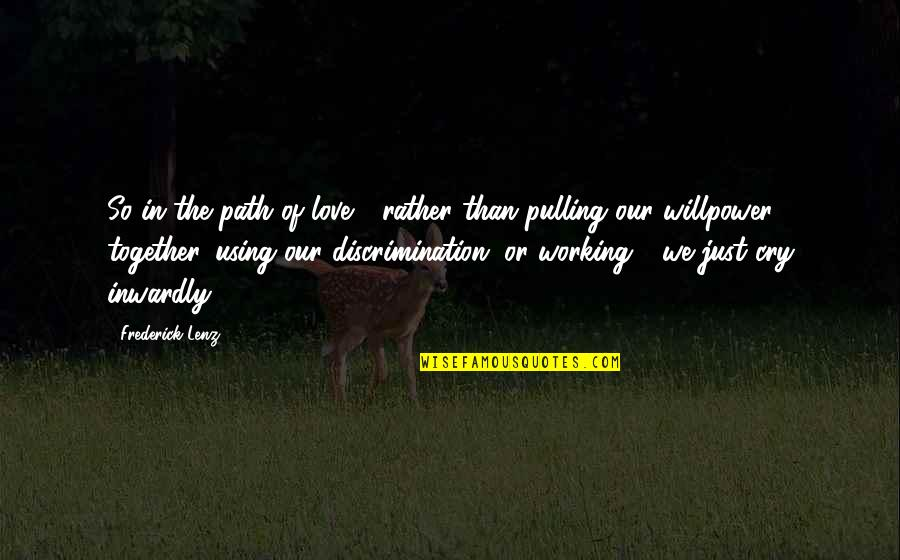 Love And Working Together Quotes By Frederick Lenz: So in the path of love - rather