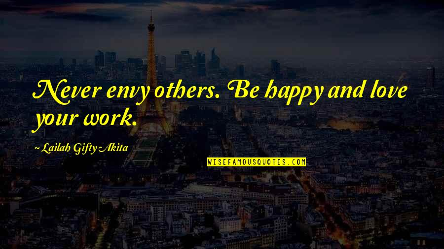 Love And Working Together Quotes By Lailah Gifty Akita: Never envy others. Be happy and love your