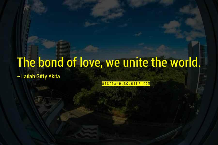 Love And Working Together Quotes By Lailah Gifty Akita: The bond of love, we unite the world.