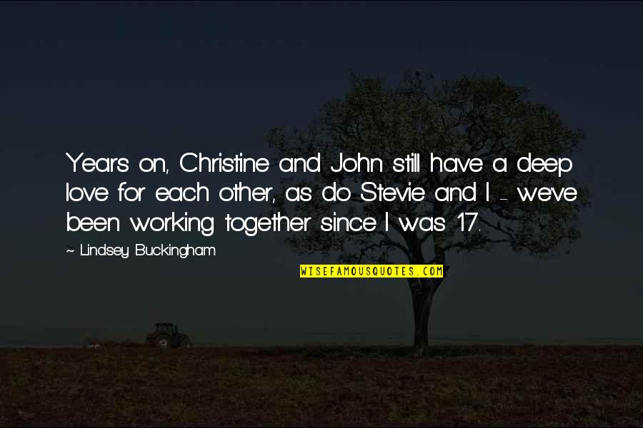 Love And Working Together Quotes By Lindsey Buckingham: Years on, Christine and John still have a