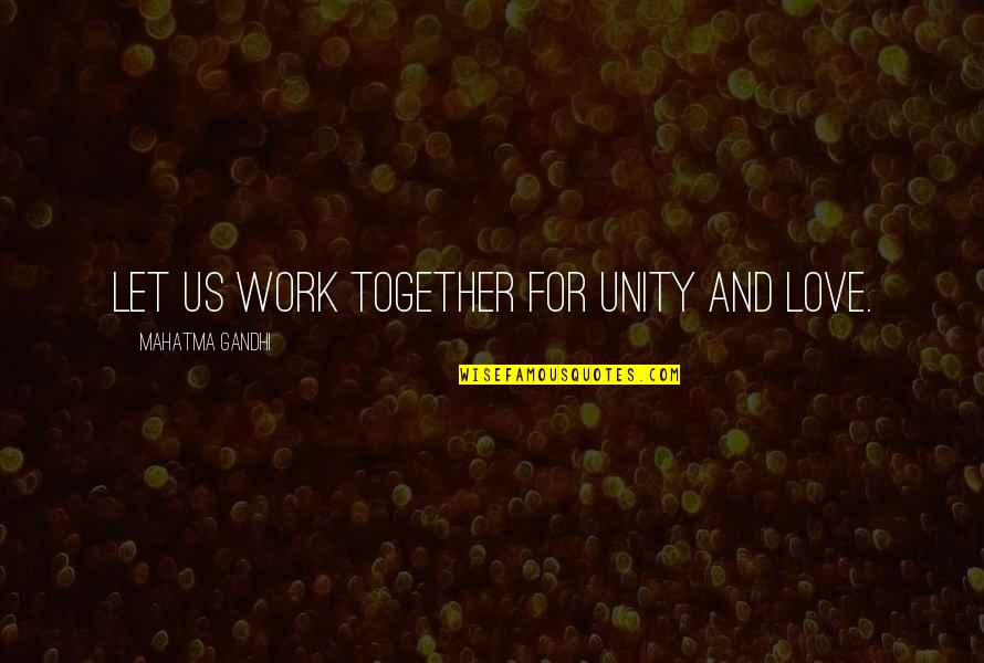 Love And Working Together Quotes By Mahatma Gandhi: Let us work together for unity and love.