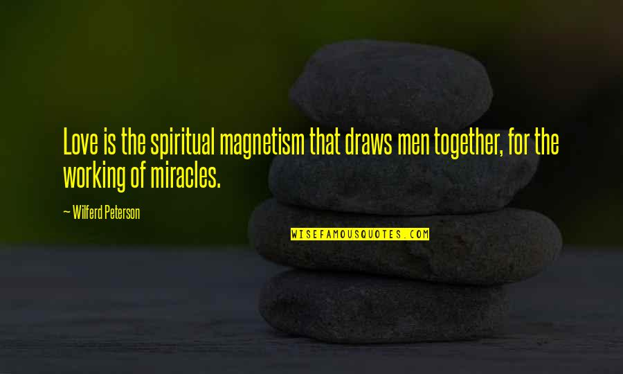 Love And Working Together Quotes By Wilferd Peterson: Love is the spiritual magnetism that draws men