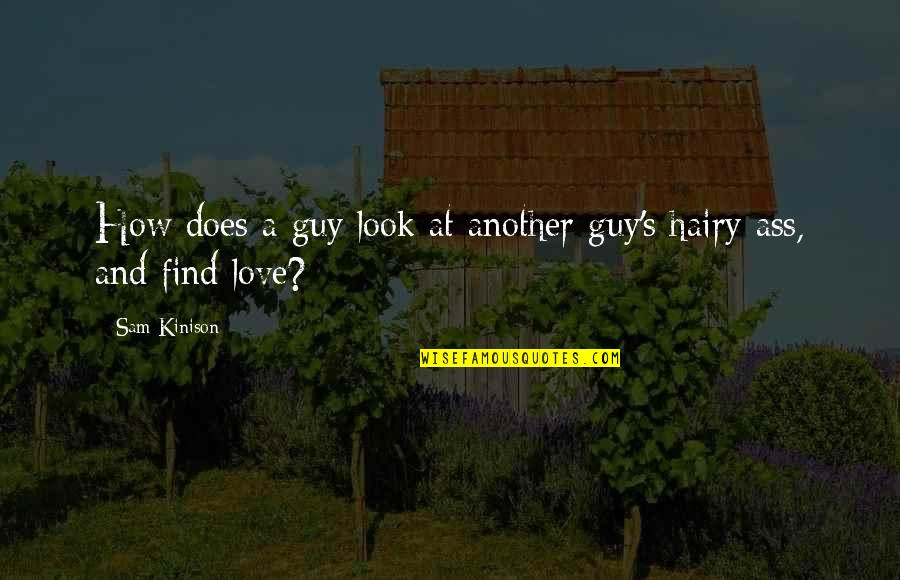 Love Another Guy Quotes By Sam Kinison: How does a guy look at another guy's