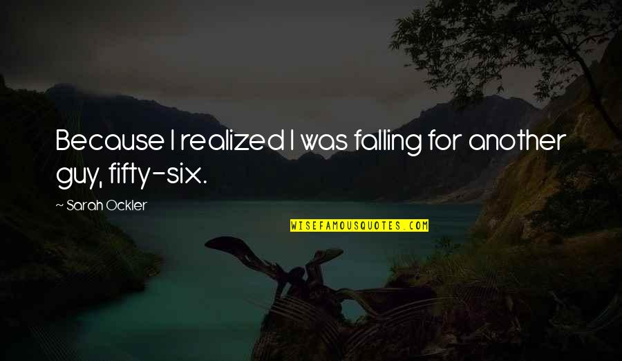 Love Another Guy Quotes By Sarah Ockler: Because I realized I was falling for another