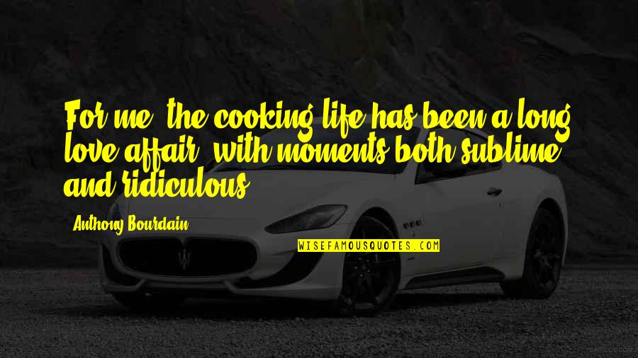 Love Anthony Quotes By Anthony Bourdain: For me, the cooking life has been a