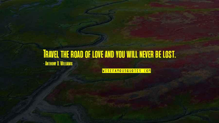 Love Anthony Quotes By Anthony D. Williams: Travel the road of love and you will