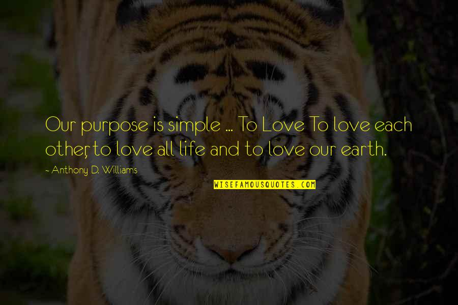 Love Anthony Quotes By Anthony D. Williams: Our purpose is simple ... To Love To