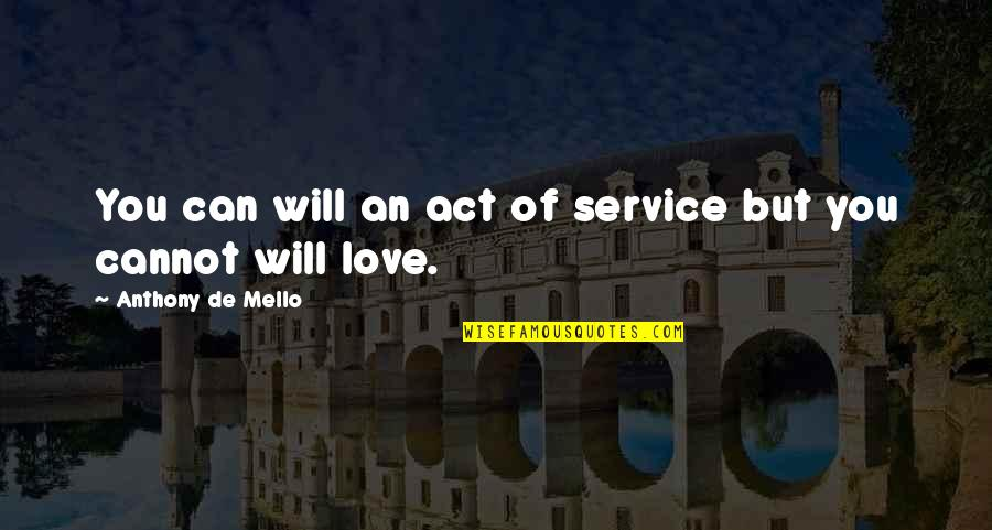 Love Anthony Quotes By Anthony De Mello: You can will an act of service but