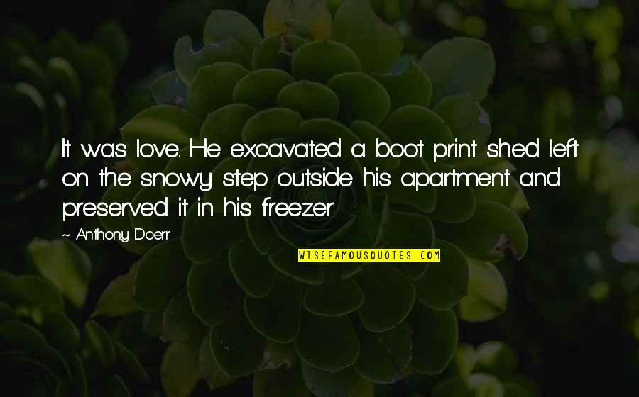 Love Anthony Quotes By Anthony Doerr: It was love. He excavated a boot print