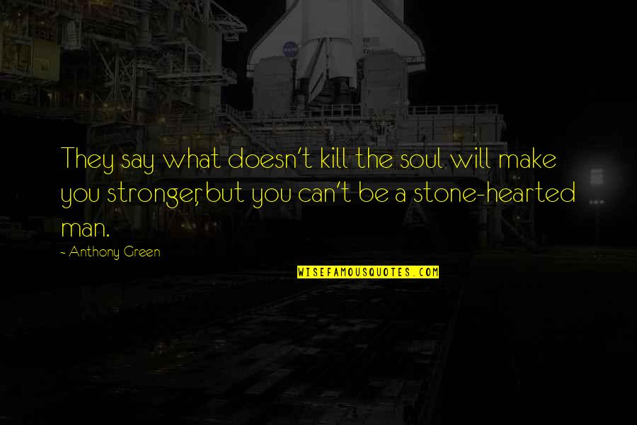 Love Anthony Quotes By Anthony Green: They say what doesn't kill the soul will