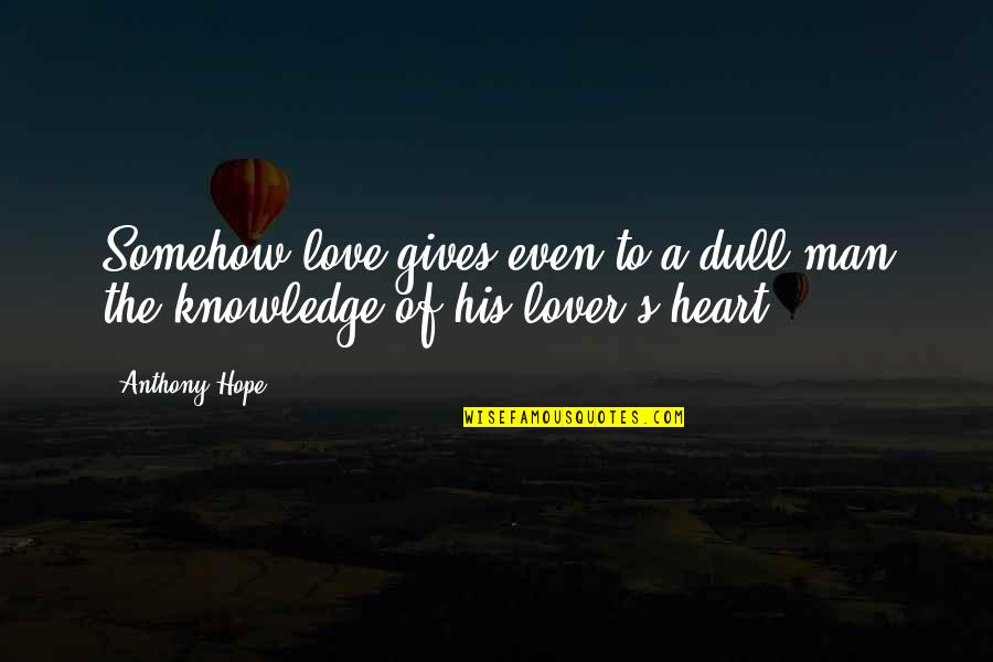 Love Anthony Quotes By Anthony Hope: Somehow love gives even to a dull man